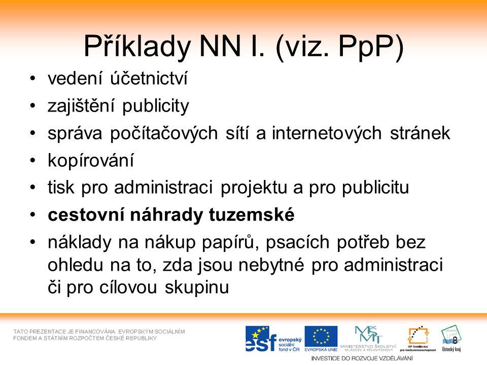 8 Příklady NN I. (viz. PpP) vedení účetnictví zajištění publicity správa počítačových sítí a internetových stránek kopírování tisk pro administraci pr
