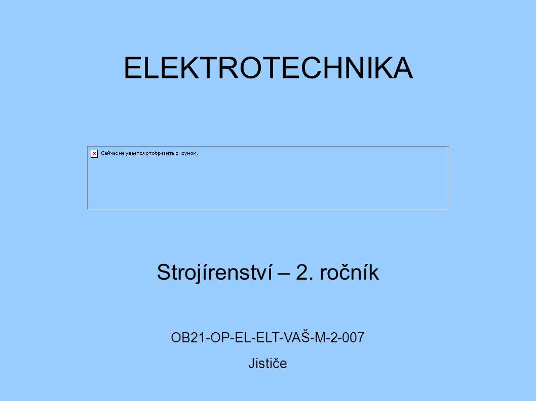 ELEKTROTECHNIKA Strojírenství – 2. ročník OB21-OP-EL-ELT-VAŠ-M-2-007 Jističe