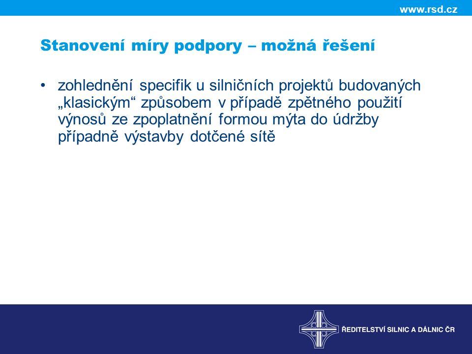 """www.rsd.cz Stanovení míry podpory – možná řešení zohlednění specifik u silničních projektů budovaných """"klasickým způsobem v případě zpětného použití výnosů ze zpoplatnění formou mýta do údržby případně výstavby dotčené sítě"""