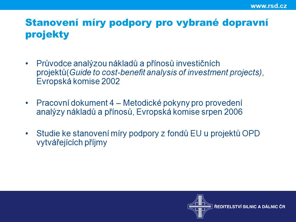 www.rsd.cz Stanovení míry podpory pro vybrané dopravní projekty Průvodce analýzou nákladů a přínosů investičních projektů(Guide to cost-benefit analys