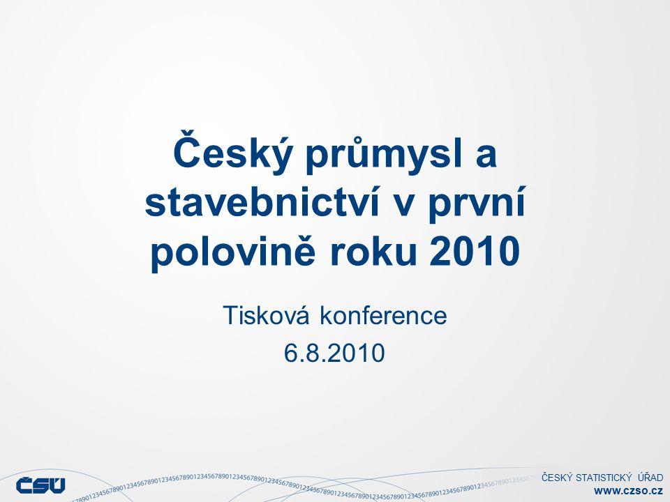 ČESKÝ STATISTICKÝ ÚŘAD www.czso.cz Český průmysl a stavebnictví v první polovině roku 2010 Tisková konference 6.8.2010