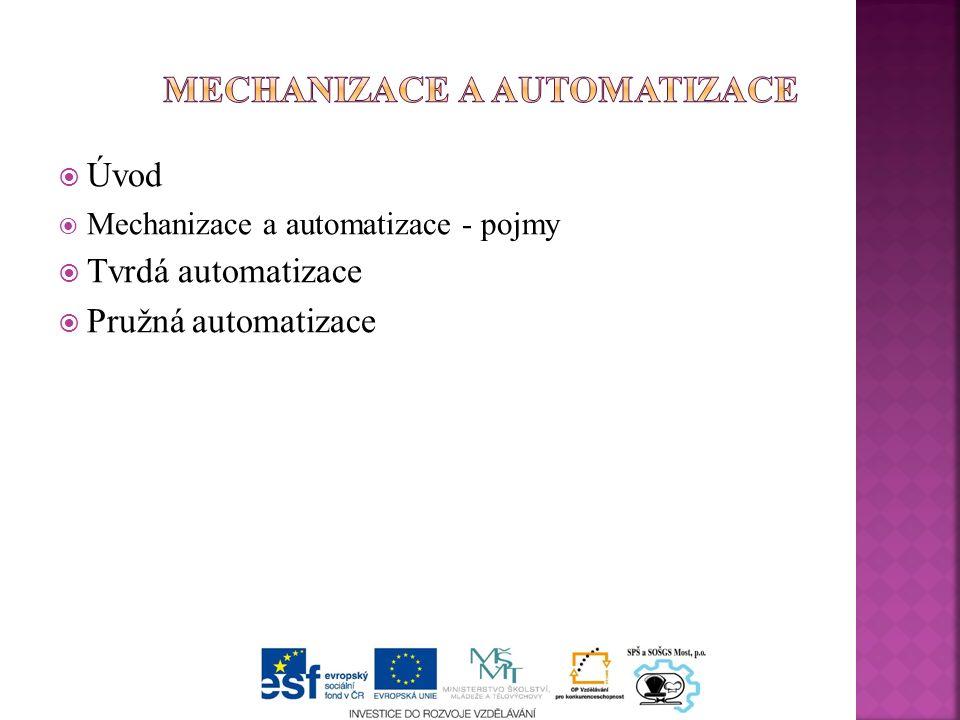  Úvod  Mechanizace a automatizace - pojmy  Tvrdá automatizace  Pružná automatizace