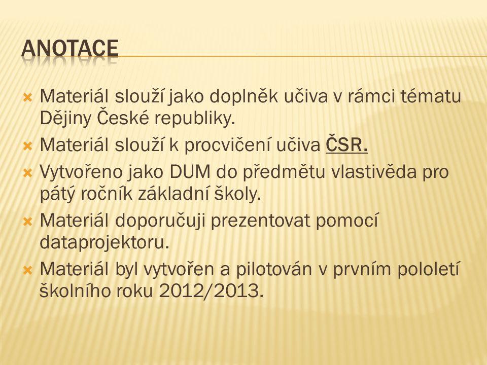  Materiál slouží jako doplněk učiva v rámci tématu Dějiny České republiky.
