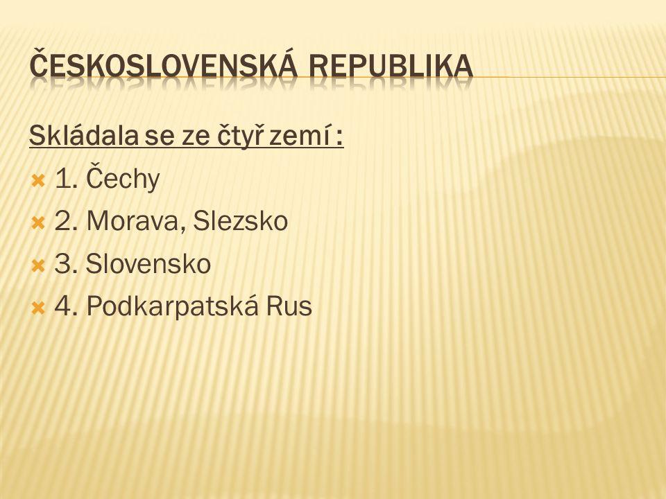Skládala se ze čtyř zemí :  1. Čechy  2. Morava, Slezsko  3. Slovensko  4. Podkarpatská Rus