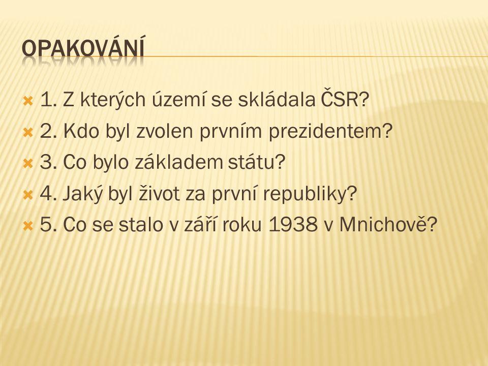  1. Z kterých území se skládala ČSR.  2. Kdo byl zvolen prvním prezidentem.