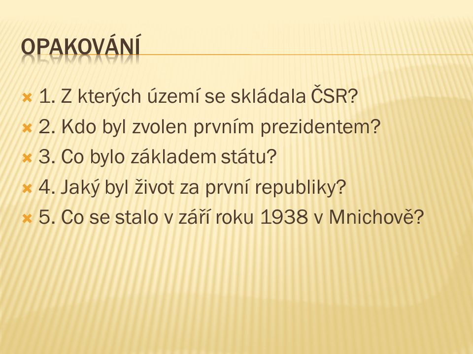  1.Čechy, Morava a Slezsko, Slovensko, Podkarpatská Rus  2.