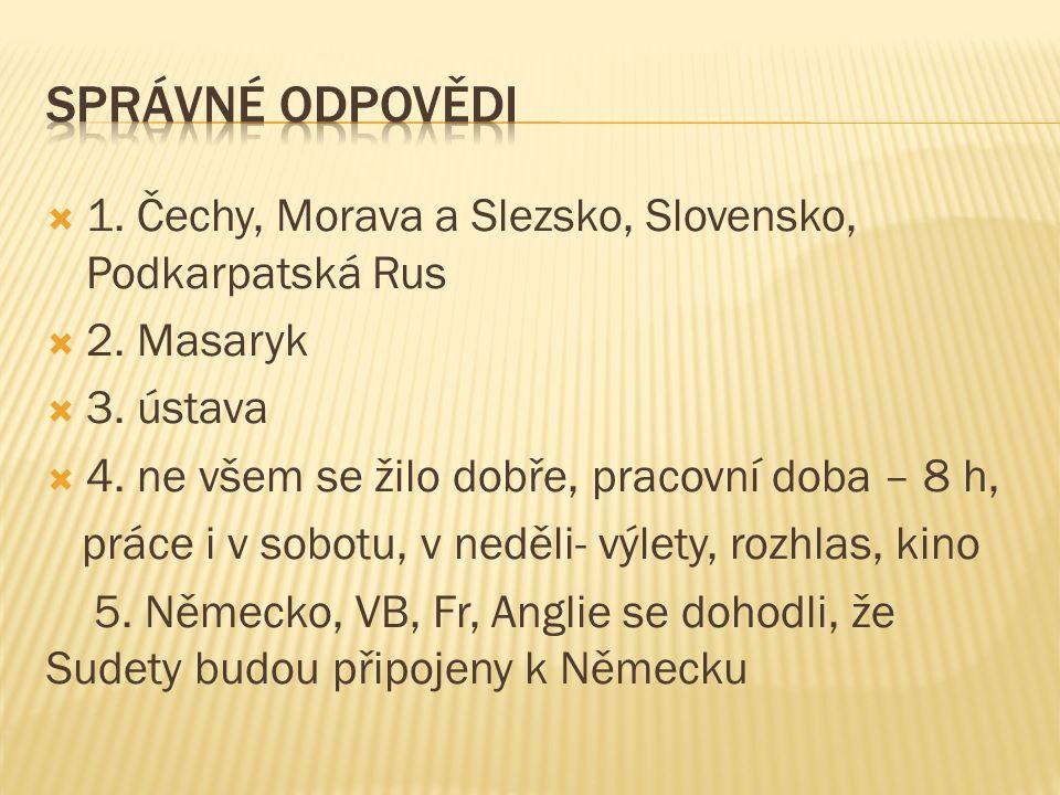  1. Čechy, Morava a Slezsko, Slovensko, Podkarpatská Rus  2.