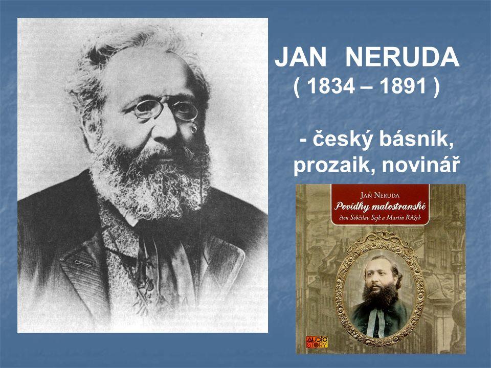 JAN NERUDA ( 1834 – 1891 ) - český básník, prozaik, novinář