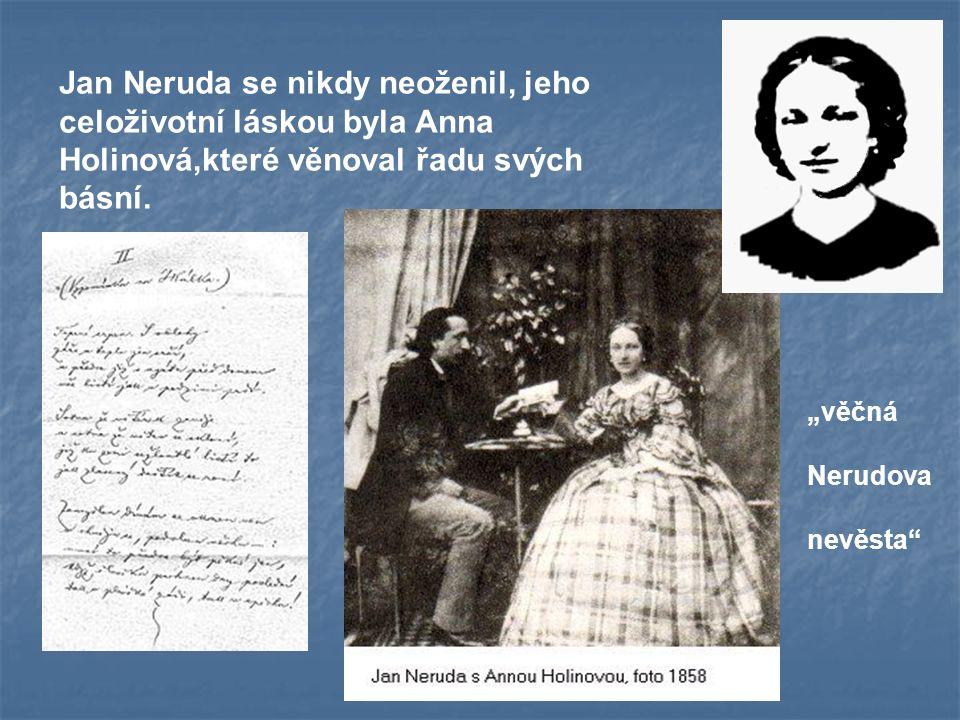 """Jan Neruda se nikdy neoženil, jeho celoživotní láskou byla Anna Holinová,které věnoval řadu svých básní. """"věčná Nerudova nevěsta"""""""