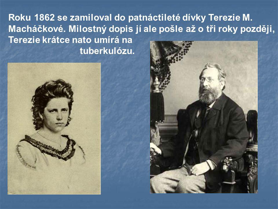 Roku 1862 se zamiloval do patnáctileté dívky Terezie M. Macháčkové. Milostný dopis jí ale pošle až o tři roky později, Terezie krátce nato umírá na tu