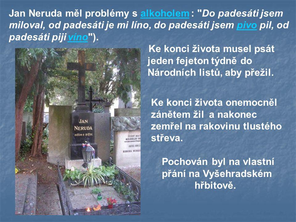 Jan Neruda měl problémy s alkoholem : Do padesáti jsem miloval, od padesáti je mi líno, do padesáti jsem pivo pil, od padesáti piji víno ).
