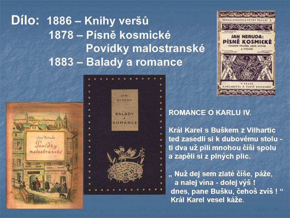 Dílo: 1886 – Knihy veršů 1878 – Písně kosmické Povídky malostranské 1883 – Balady a romance ROMANCE O KARLU IV.