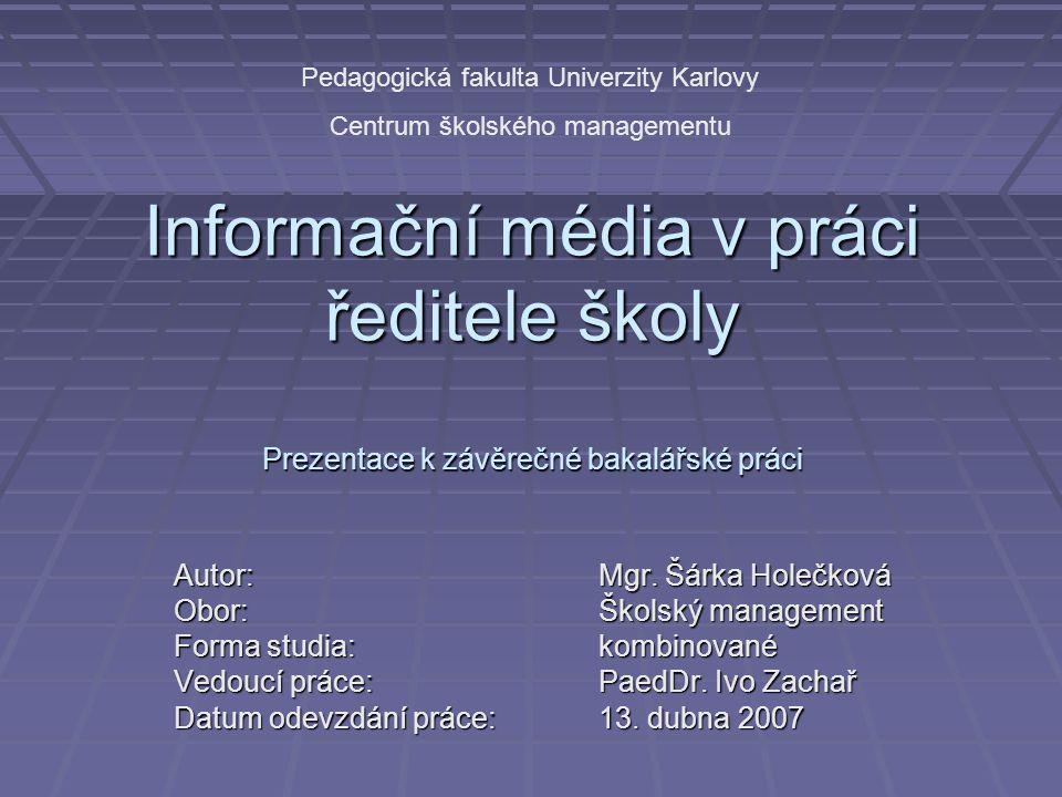 Informační média v práci ředitele školy Prezentace k závěrečné bakalářské práci Autor: Mgr.