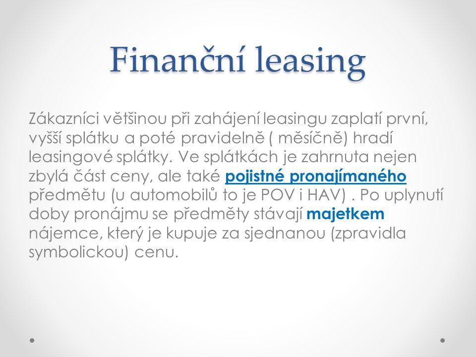 Finanční leasing Zákazníci většinou při zahájení leasingu zaplatí první, vyšší splátku a poté pravidelně ( měsíčně) hradí leasingové splátky. Ve splát