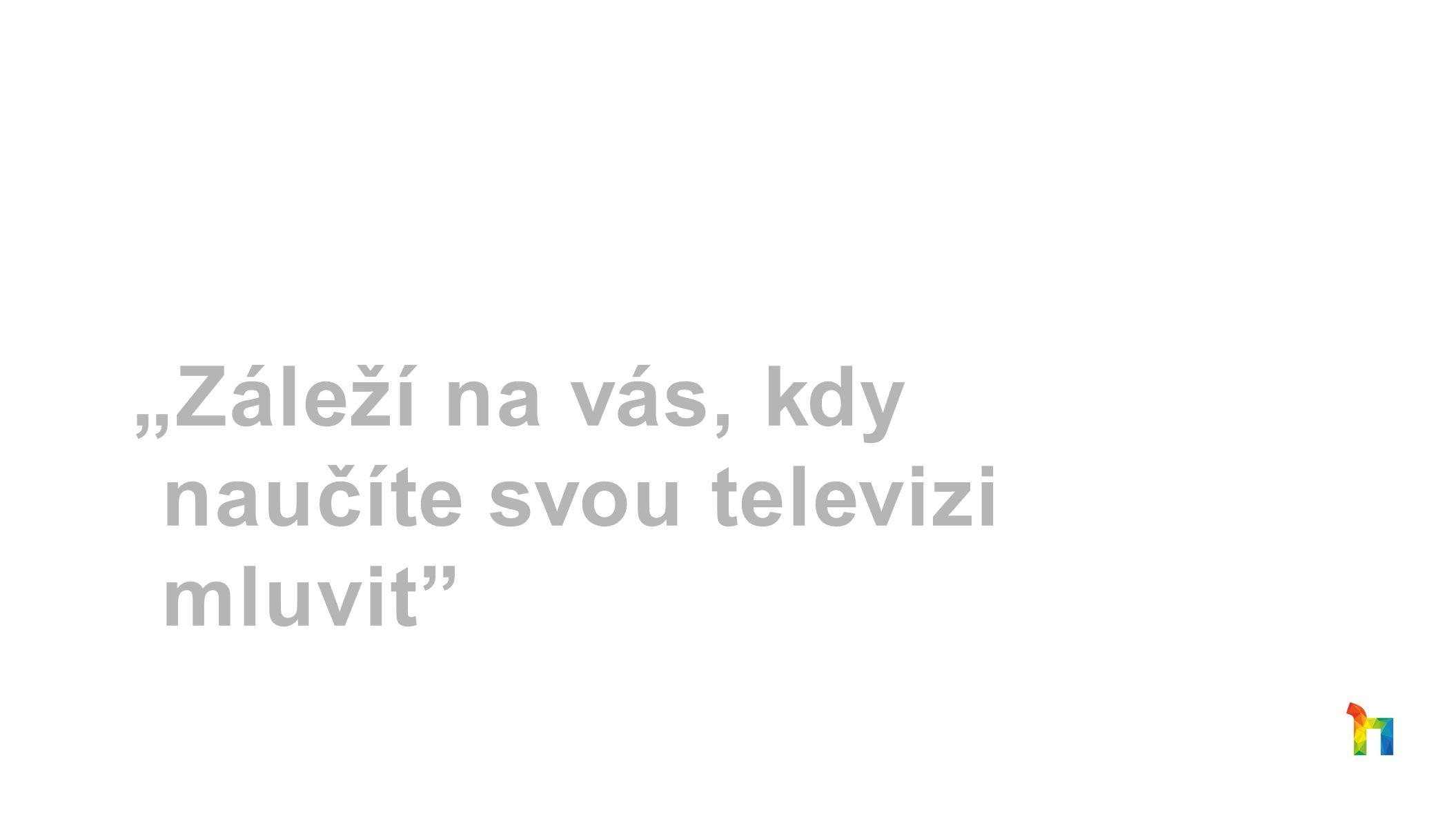 """""""Záleží na vás, kdy naučíte svou televizi mluvit"""""""