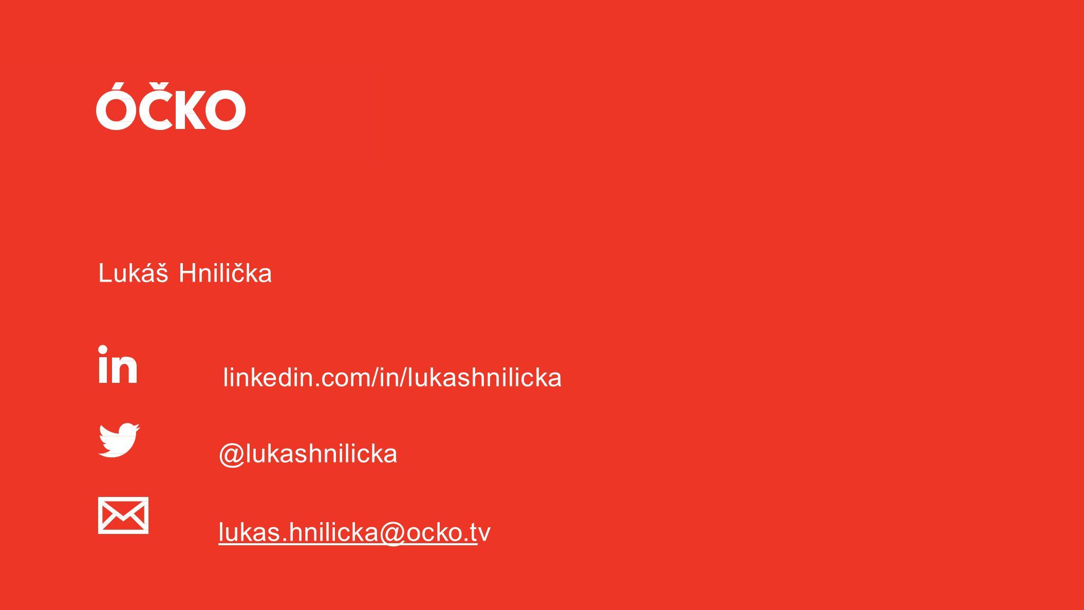 Lukáš Hnilička linkedin.com/in/lukashnilicka @lukashnilicka lukas.hnilicka@ocko.tlukas.hnilicka@ocko.tv
