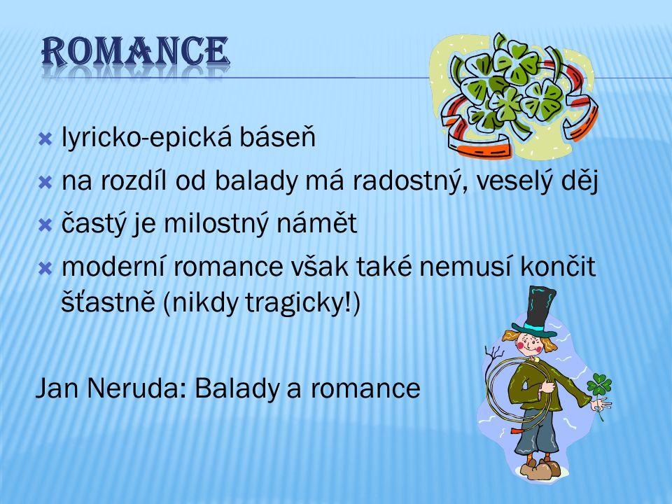  lyricko-epická báseň  na rozdíl od balady má radostný, veselý děj  častý je milostný námět  moderní romance však také nemusí končit šťastně (nikdy tragicky!) Jan Neruda: Balady a romance
