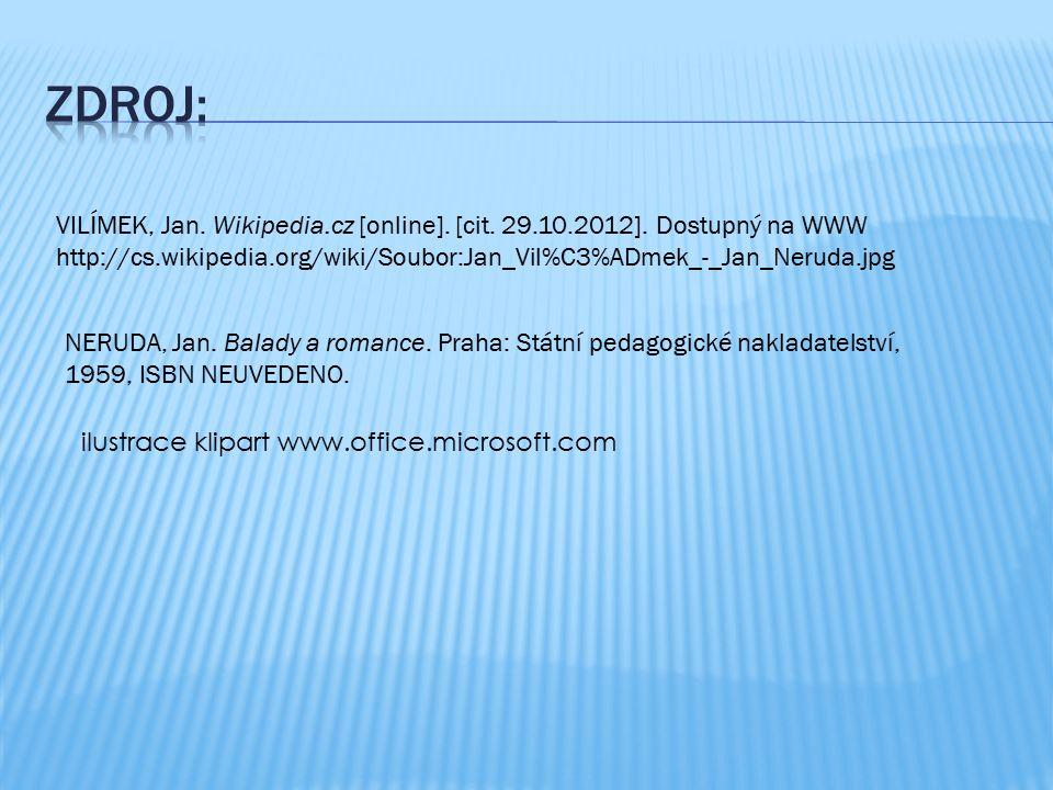 VILÍMEK, Jan. Wikipedia.cz [online]. [cit. 29.10.2012]. Dostupný na WWW http://cs.wikipedia.org/wiki/Soubor:Jan_Vil%C3%ADmek_-_Jan_Neruda.jpg NERUDA,