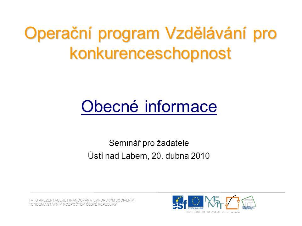 Operační program Vzdělávání pro konkurenceschopnost Obecné informace Seminář pro žadatele Ústí nad Labem, 20.