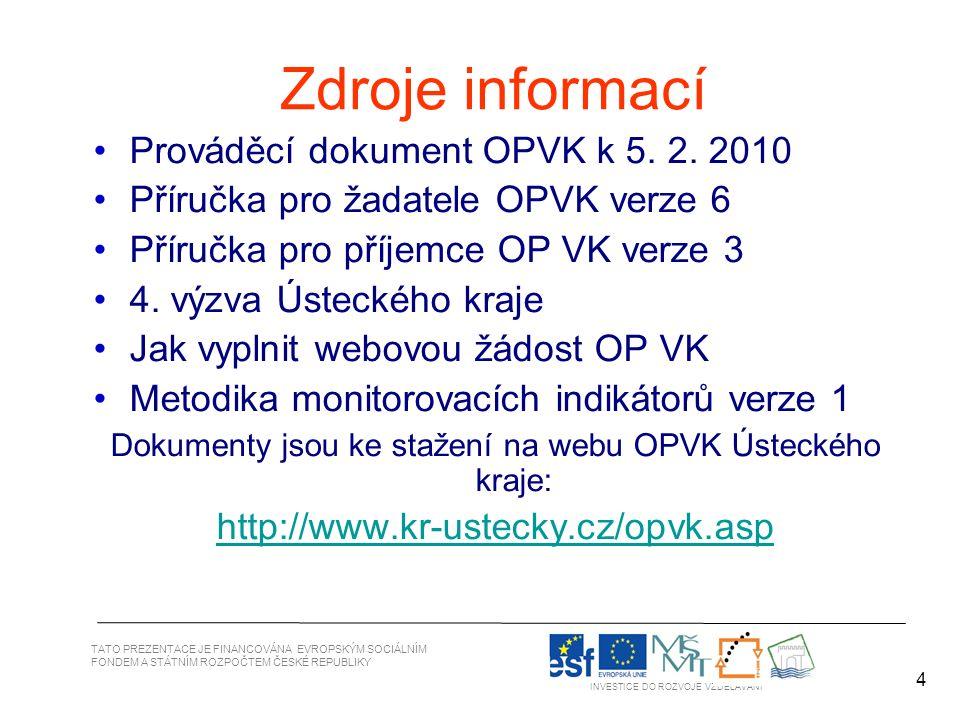 4 Zdroje informací TATO PREZENTACE JE FINANCOVÁNA EVROPSKÝM SOCIÁLNÍM FONDEM A STÁTNÍM ROZPOČTEM ČESKÉ REPUBLIKY INVESTICE DO ROZVOJE VZDĚLÁVÁNÍ Prováděcí dokument OPVK k 5.