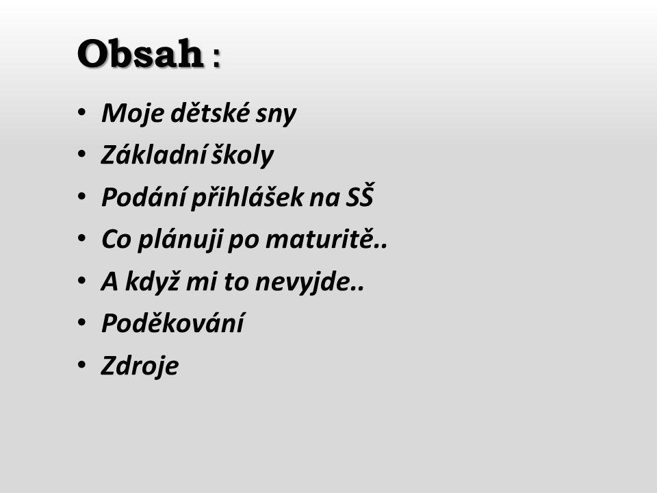 Obsah : Moje dětské sny Základní školy Podání přihlášek na SŠ Co plánuji po maturitě..