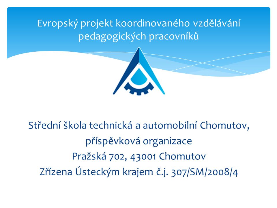 Střední škola technická a automobilní Chomutov, příspěvková organizace Pražská 702, 43001 Chomutov Zřízena Ústeckým krajem č.j.