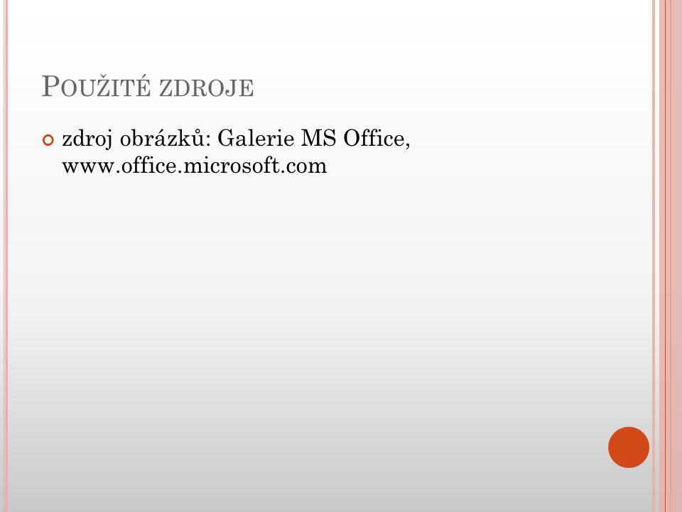 P OUŽITÉ ZDROJE zdroj obrázků: Galerie MS Office, www.office.microsoft.com