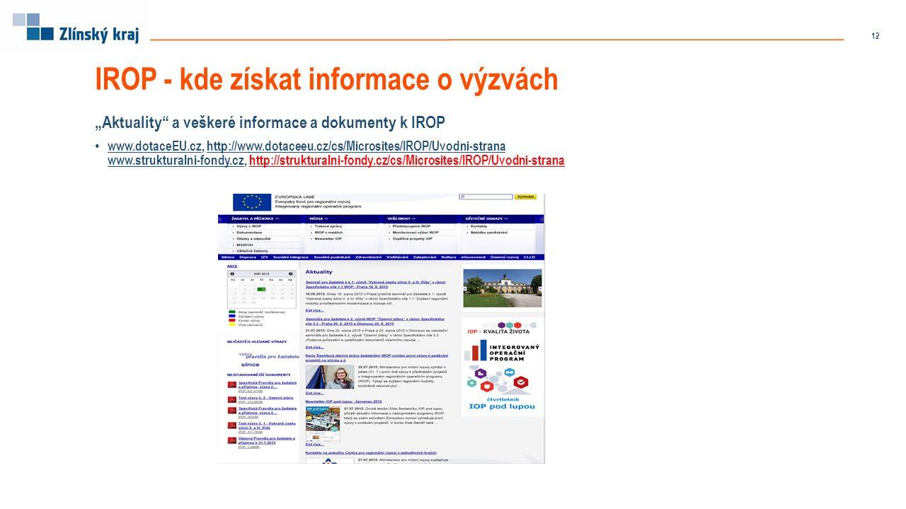 """""""Aktuality a veškeré informace a dokumenty k IROP www.dotaceEU.cz, http://www.dotaceeu.cz/cs/Microsites/IROP/Uvodni-strana www.strukturalni-fondy.cz, http://strukturalni-fondy.cz/cs/Microsites/IROP/Uvodni-strana IROP - kde získat informace o výzvách 12"""