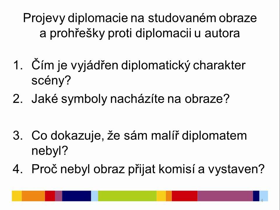 4 Projevy diplomacie na studovaném obraze a prohřešky proti diplomacii u autora 1.Čím je vyjádřen diplomatický charakter scény? 2.Jaké symboly nachází