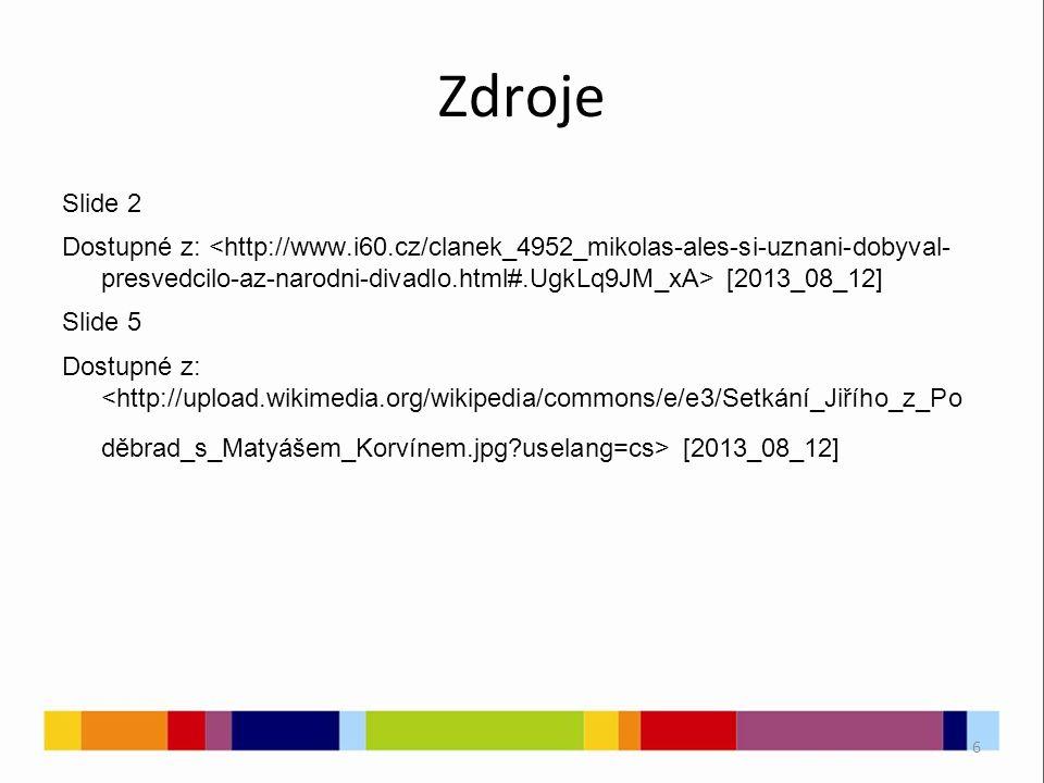 6 Zdroje Slide 2 Dostupné z: [2013_08_12] Slide 5 Dostupné z: [2013_08_12]