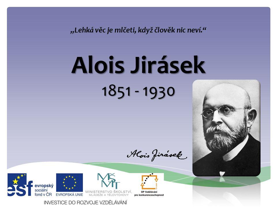 """Alois Jirásek 1851 - 1930 """"Lehká věc je mlčeti, když člověk nic neví."""""""