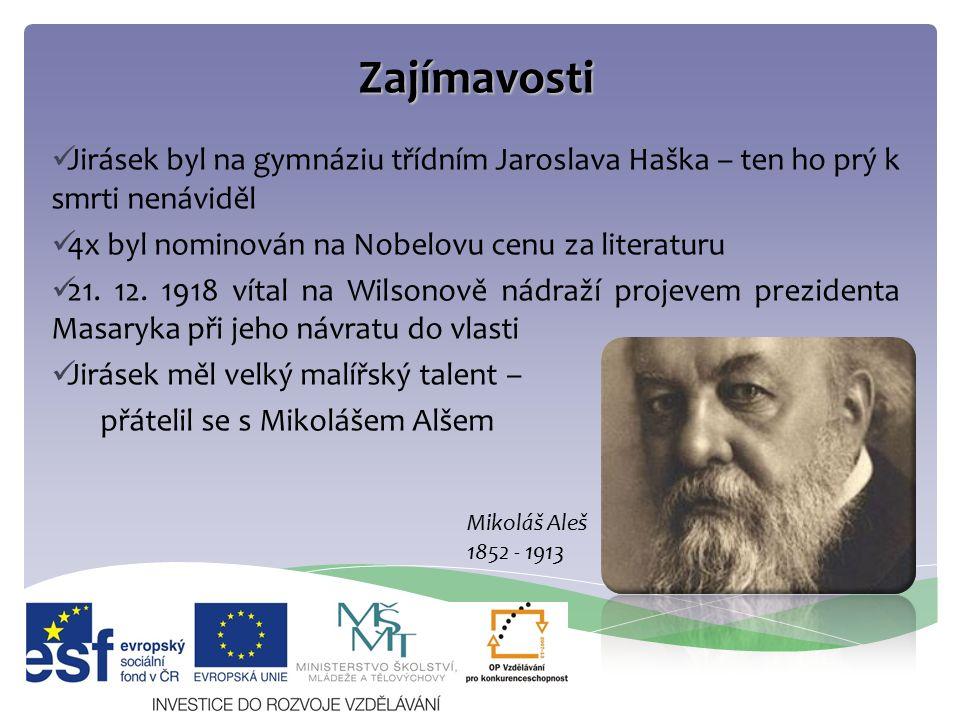 Zajímavosti Jirásek byl na gymnáziu třídním Jaroslava Haška – ten ho prý k smrti nenáviděl 4x byl nominován na Nobelovu cenu za literaturu 21. 12. 191