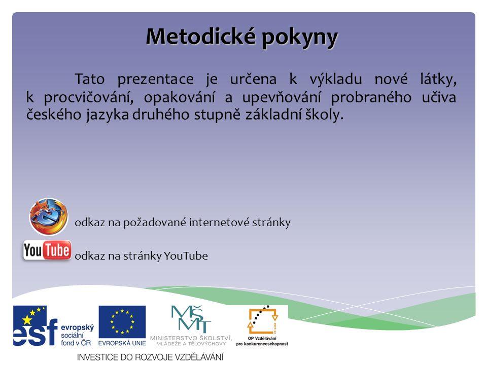 Metodické pokyny Tato prezentace je určena k výkladu nové látky, k procvičování, opakování a upevňování probraného učiva českého jazyka druhého stupně