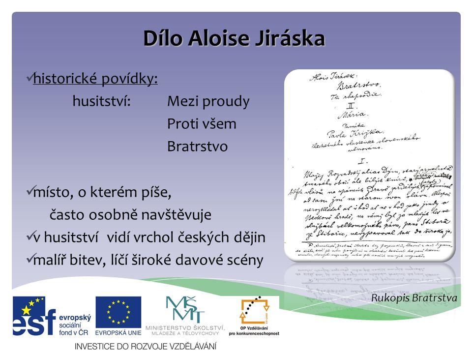 Dílo Aloise Jiráska historické povídky: husitství:Mezi proudy Proti všem Bratrstvo místo, o kterém píše, často osobně navštěvuje v husitství vidí vrch