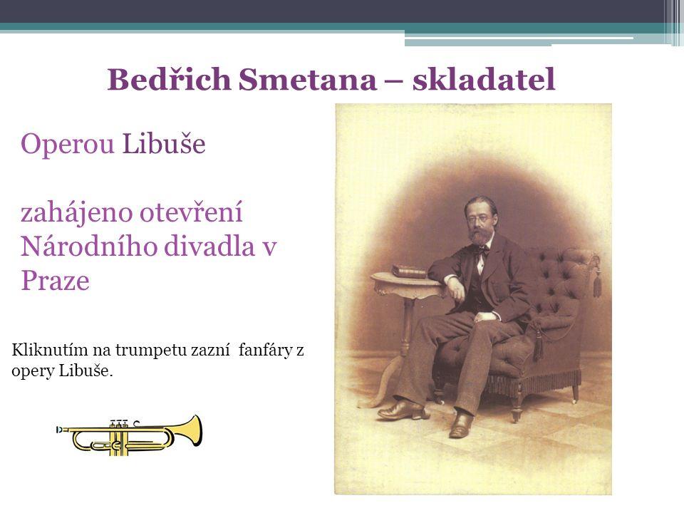 Bedřich Smetana – skladatel Operou Libuše zahájeno otevření Národního divadla v Praze Kliknutím na trumpetu zazní fanfáry z opery Libuše.