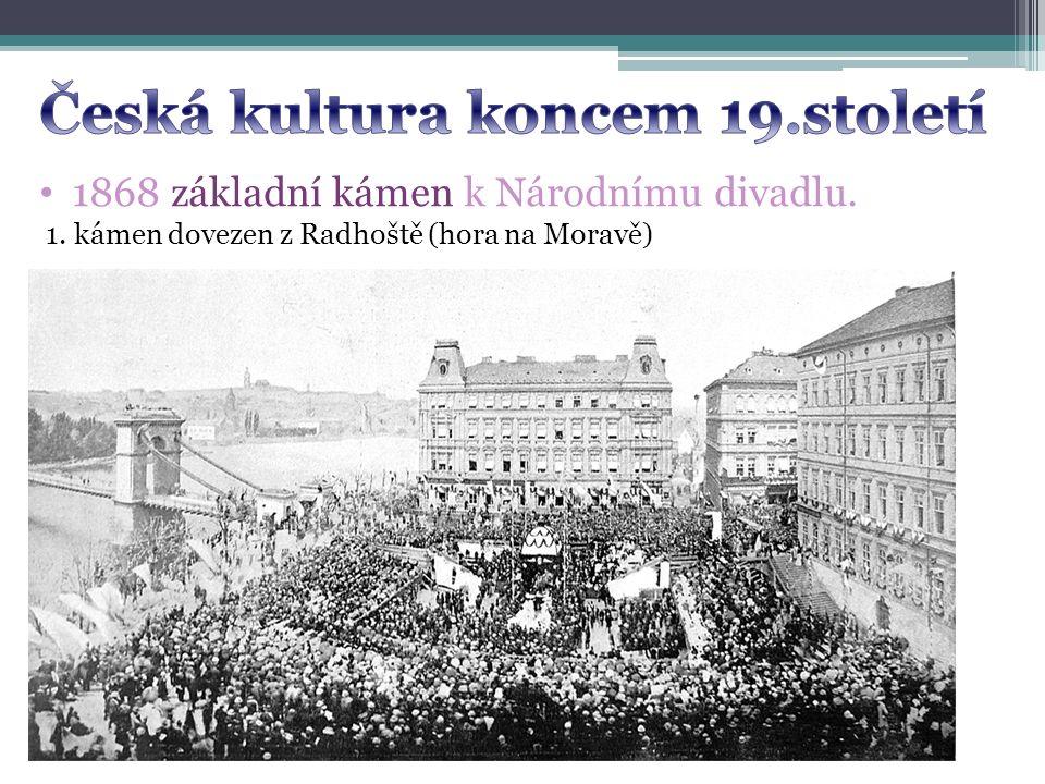 1868 základní kámen k Národnímu divadlu. 1. kámen dovezen z Radhoště (hora na Moravě)