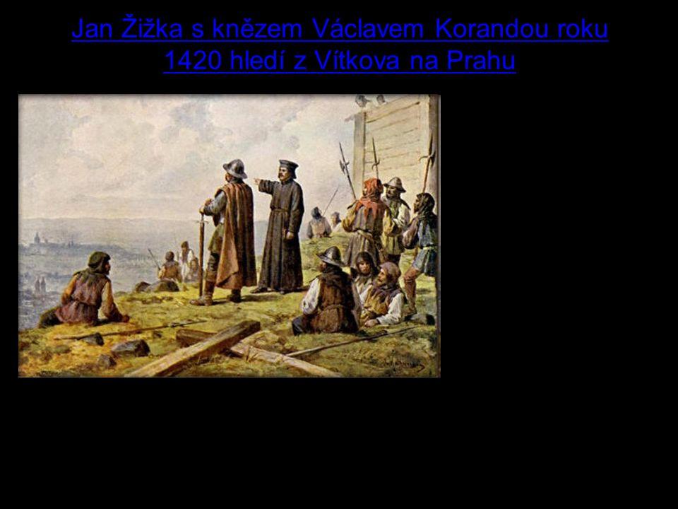 6 Jan Žižka s knězem Václavem Korandou roku 1420 hledí z Vítkova na Prahu Jaká významná událost se stala na Vítkově.