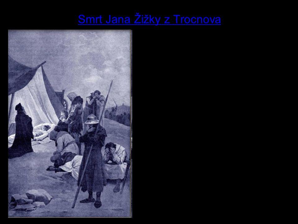 8 Smrt Jana Žižky z Trocnova Kde vojevůdce Jan Žižka zemřel.