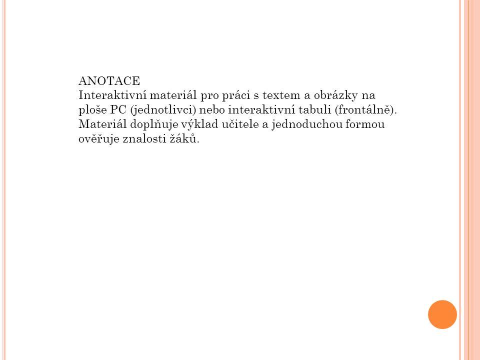ANOTACE Interaktivní materiál pro práci s textem a obrázky na ploše PC (jednotlivci) nebo interaktivní tabuli (frontálně).