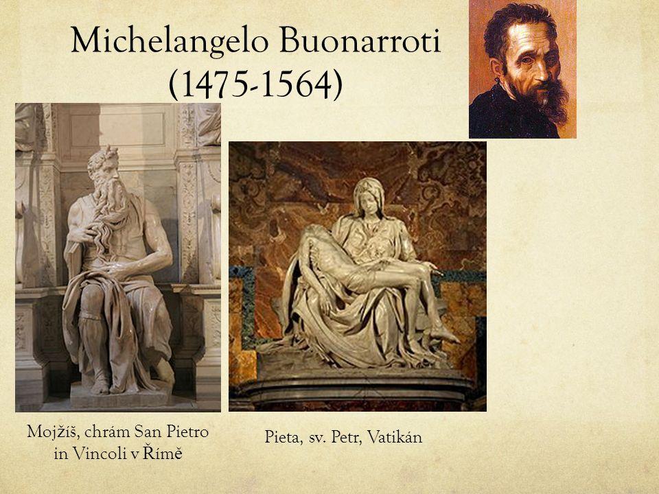 Michelangelo Buonarroti (1475-1564) Moj ž íš, chrám San Pietro in Vincoli v Ř ím ě Pieta, sv.