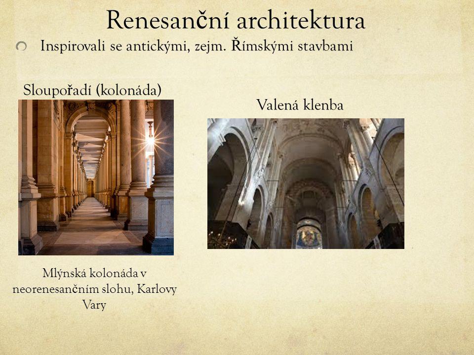 Renesan č ní architektura Inspirovali se antickými, zejm.