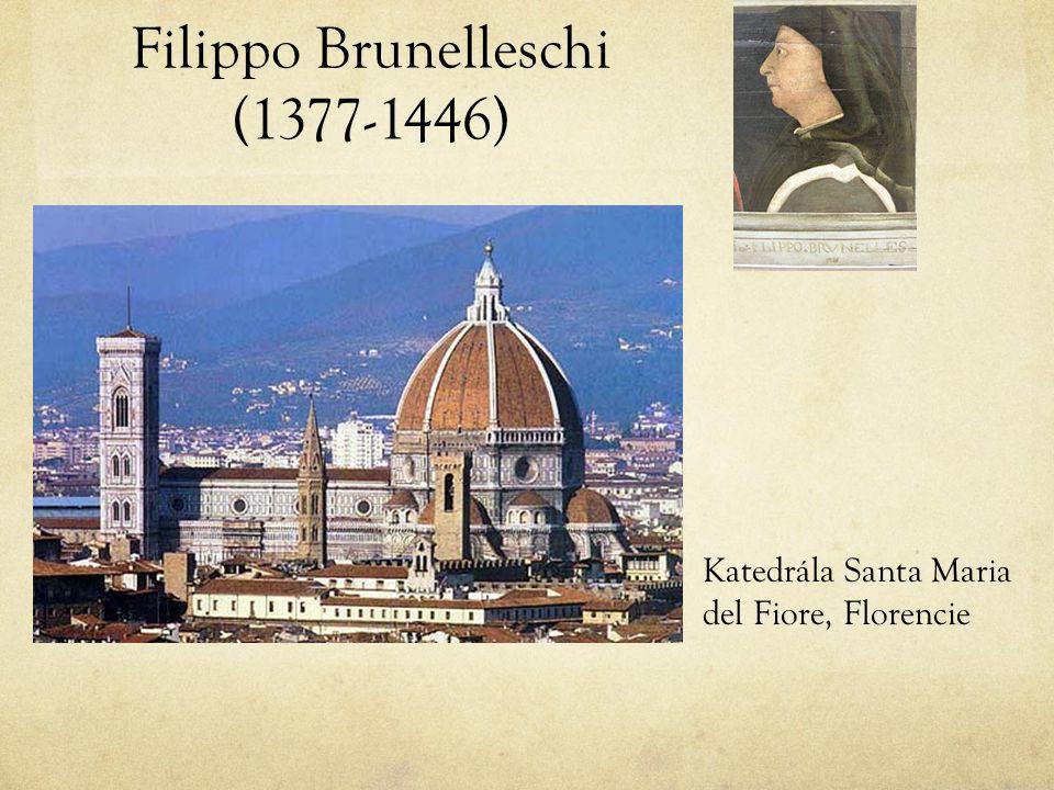 Filippo Brunelleschi (1377-1446) Katedrála Santa Maria del Fiore, Florencie