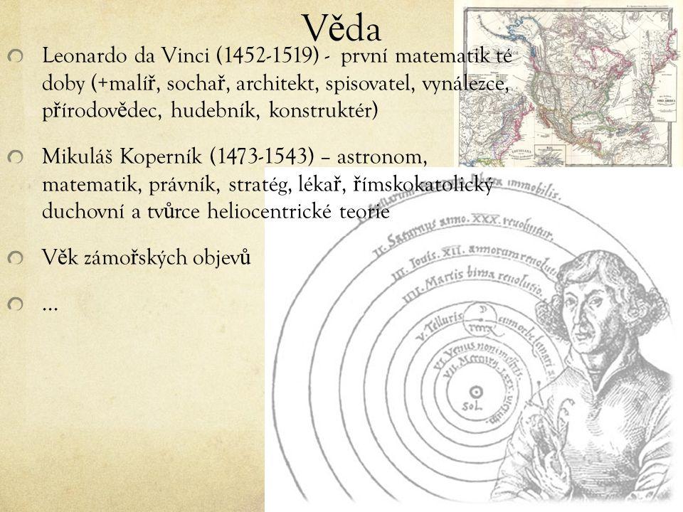 V ě da Leonardo da Vinci (1452-1519) - první matematik té doby (+malí ř, socha ř, architekt, spisovatel, vynálezce, p ř írodov ě dec, hudebník, konstruktér) Mikuláš Koperník (1473-1543) – astronom, matematik, právník, stratég, léka ř, ř ímskokatolický duchovní a tv ů rce heliocentrické teorie V ě k zámo ř ských objev ů...