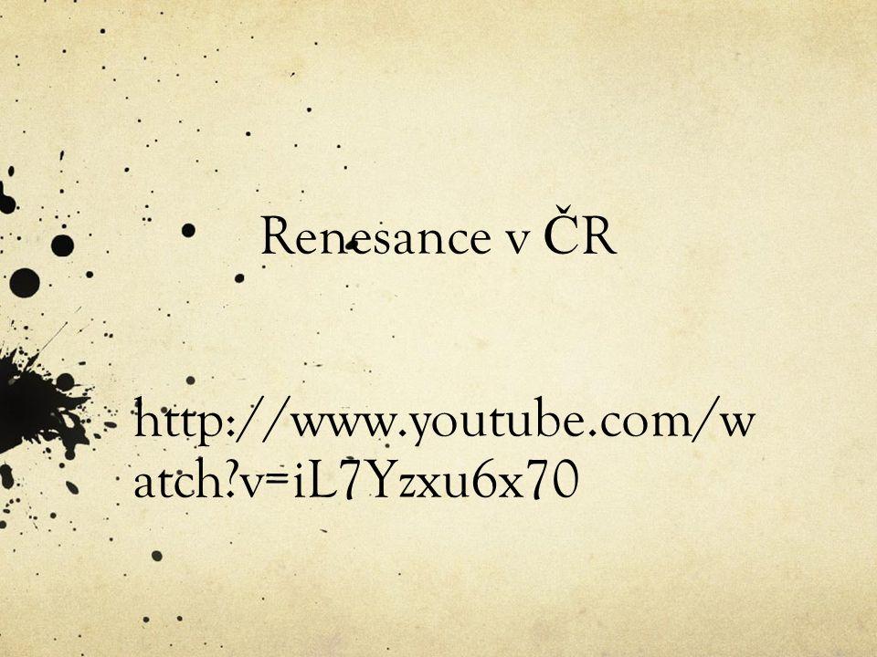 Renesance v Č R http://www.youtube.com/w atch?v=iL7Yzxu6x70