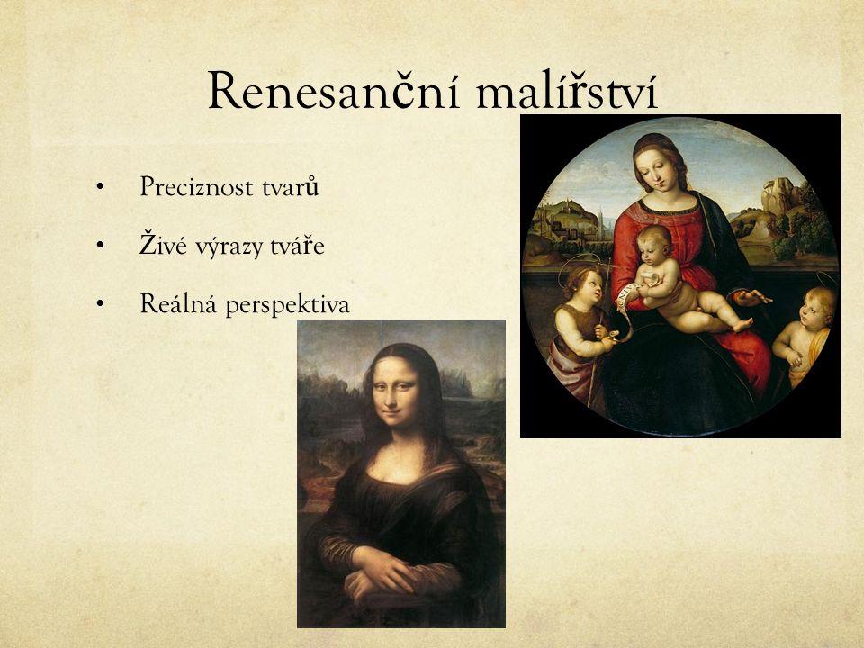 Renesan č ní malí ř ství Preciznost tvar ů Ž ivé výrazy tvá ř e Reálná perspektiva