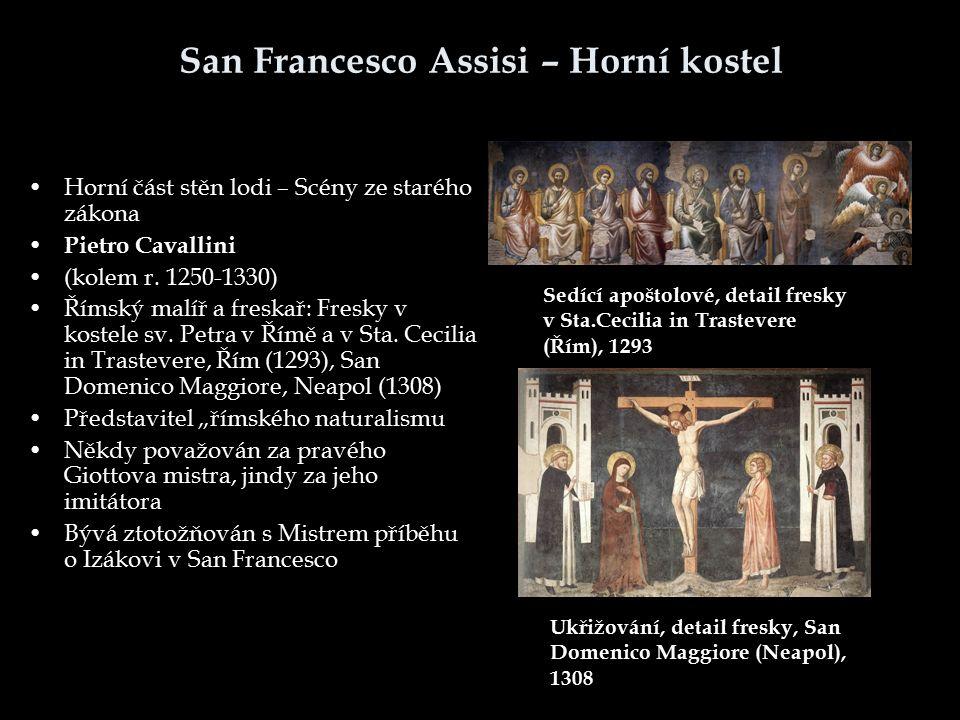 San Francesco Assisi – Horní kostel Horní část stěn lodi – Scény ze starého zákona Pietro Cavallini (kolem r. 1250-1330) Římský malíř a freskař: Fresk