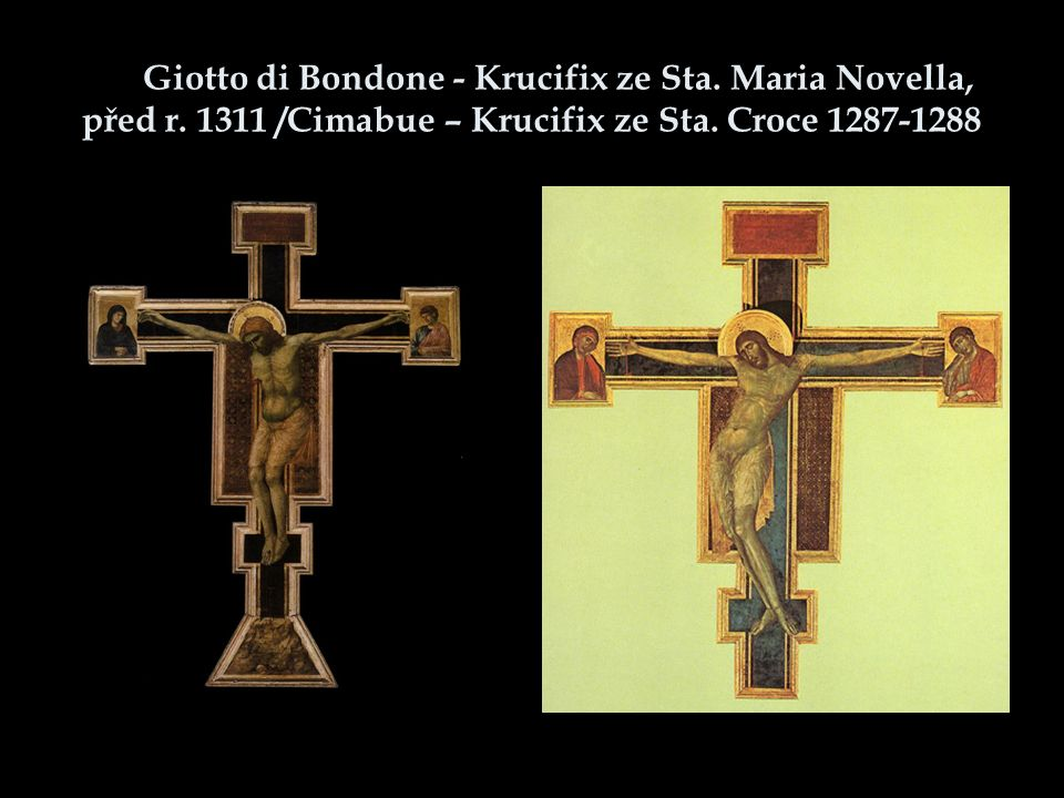 Giotto di Bondone - Krucifix ze Sta. Maria Novella, před r. 1311 /Cimabue – Krucifix ze Sta. Croce 1287-1288
