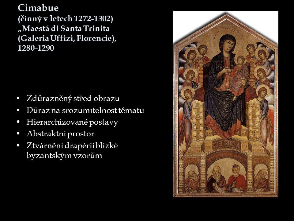 """Cimabue (činný v letech 1272-1302) """"Maestá di Santa Trinita (Galeria Uffizi, Florencie), 1280-1290 Zdůrazněný střed obrazu Důraz na srozumitelnost tématu Hierarchizované postavy Abstraktní prostor Ztvárnění drapérií blízké byzantským vzorům"""