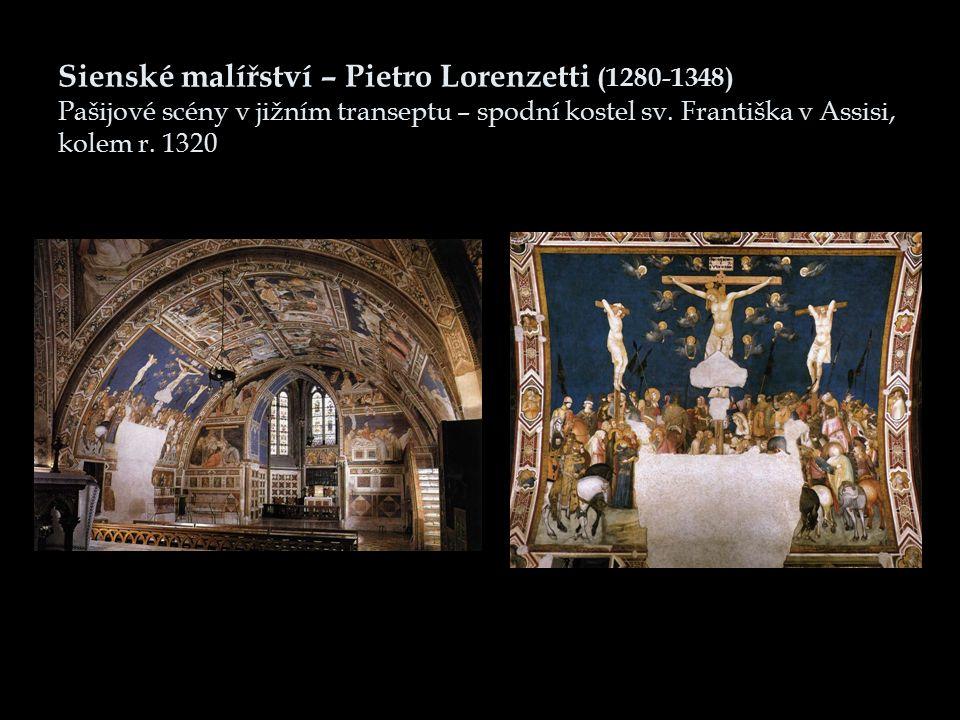 Sienské malířství – Pietro Lorenzetti (1280-1348) Pašijové scény v jižním transeptu – spodní kostel sv. Františka v Assisi, kolem r. 1320