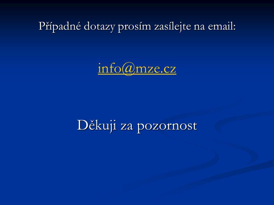 Případné dotazy prosím zasílejte na email: info@mze.cz Děkuji za pozornost